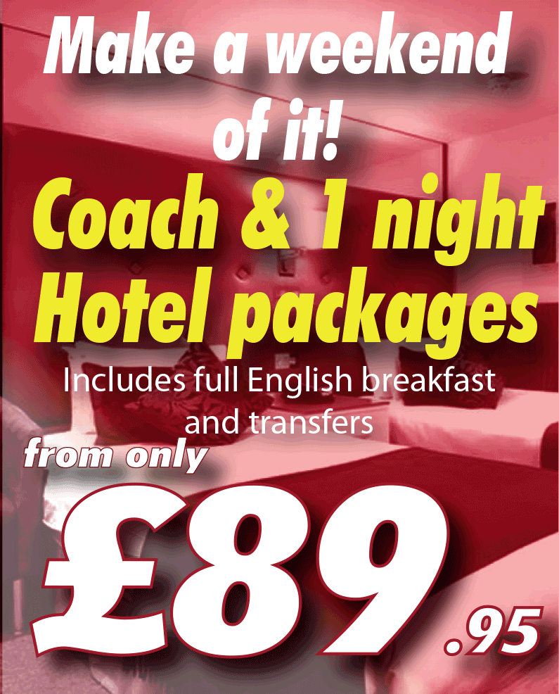 Make a weekend of it! Coach and one night hotel packages, includes full English breakfast and coach transfers. From only £89.95.