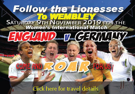 Follow the Lionesses to Wembley Sat 9th November 2019 for the Womens International Match England v Germany Come and Roar for us Click here for details